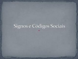 Signos e Códigos Sociais