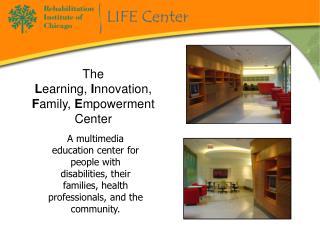 The L earning,  I nnovation,  F amily,  E mpowerment Center