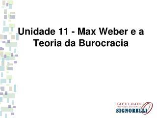 Unidade 11 - Max Weber e a Teoria da Burocracia