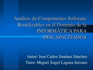 Autor: Jose Carlos Jiménez Sánchez Tutor: Miguel Ángel Laguna Serrano