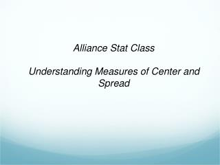 Alliance Stat Class Understanding Measures of Center and Spread