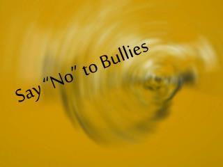 "Say ""No"" to Bullies"