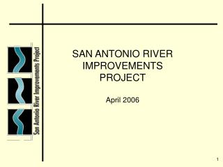 SAN ANTONIO RIVER IMPROVEMENTS PROJECT April 2006