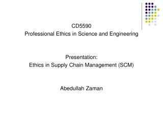 CD5590 Professional Ethics in Science and Engineering Presentation: