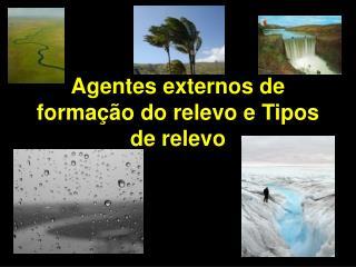 Agentes externos de formação do relevo e Tipos de relevo