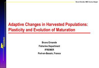 Adaptive Changes in Harvested Populations: Plasticity and Evolution of Maturation