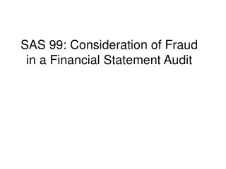 SAS 99: Consideration of Fraud in a Financial Statement Audit