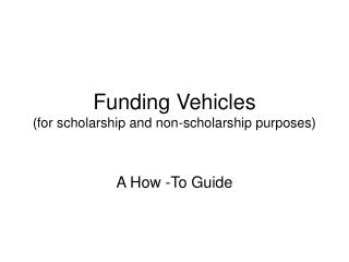 Funding Vehicles  (for scholarship and non-scholarship purposes)