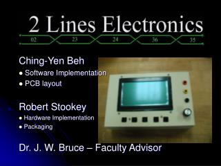 Ching-Yen Beh  Software Implementation  PCB layout Robert Stookey  Hardware Implementation