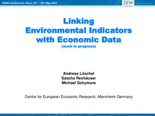 Linking  Environmental Indicators  with Economic Data (work in progress) Andreas Löschel