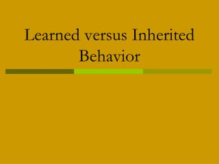 Learned versus Inherited  Behavior