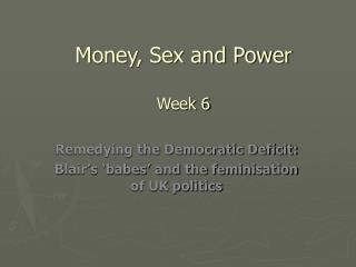 Money, Sex and Power Week 6