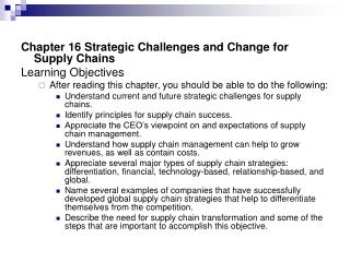 Chapter 16 Strategic Challenges and Change for Supply Chains Learning Objectives