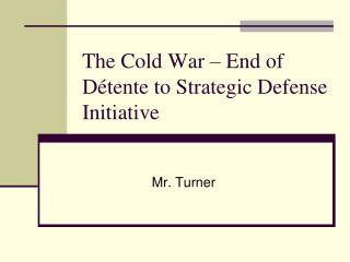 The Cold War � End of D�tente to Strategic Defense Initiative