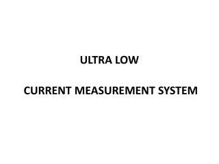 ULTRA LOW CURRENT  MEASUREMENT  SYSTEM