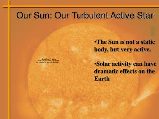 Our Sun: Our Turbulent Active Star