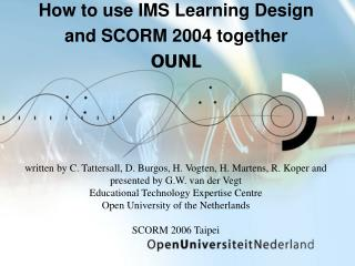 How to use IMS Learning Design and SCORM 2004 together OUNL