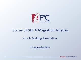 Status of SEPA Migration Austria Czech Banking Association 21 September 2010
