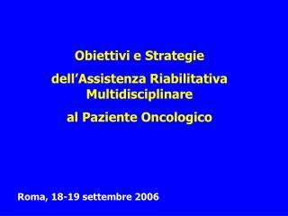 Obiettivi e Strategie  dell'Assistenza Riabilitativa Multidisciplinare  al Paziente Oncologico