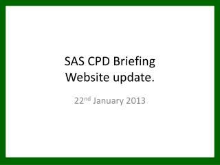SAS CPD Briefing Website update.