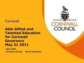 Cornwall  Learning Able Gifted and Talented Education for Cornwall Governors  May 21 2011