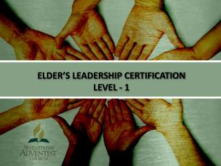 ELDER'S LEADERSHIP CERTIFICATION LEVEL - 1