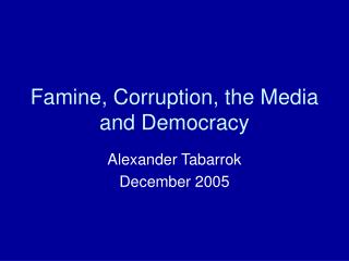 Famine, Corruption, the Media and Democracy