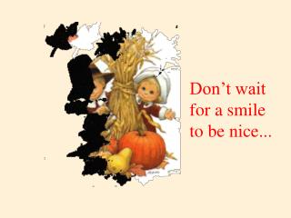 Don�t wait for a smile to be nice...