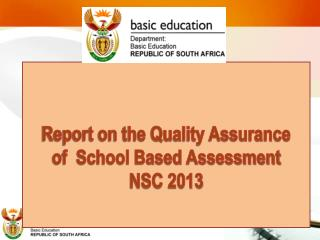 Report on the Quality Assurance   of  School Based Assessment  NSC 2013