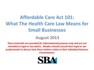 Affordable Care Act 101: What  T he Health Care Law Means for Small Businesses