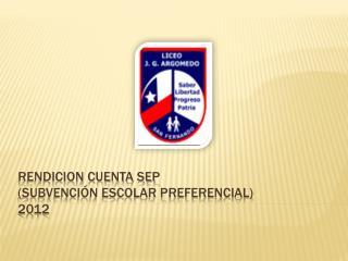 RENDICION CUENTA SEP  (SUBVENCIÓN ESCOLAR PREFERENCIAL)  2012