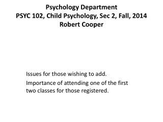 Psychology Department PSYC 102, Child  Psychology,  Sec 2, Fall,  2014 Robert Cooper