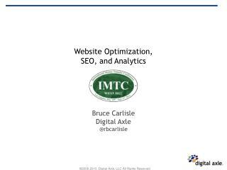 Website Optimization,  SEO, and Analytics Bruce Carlisle Digital Axle @rbcarlisle