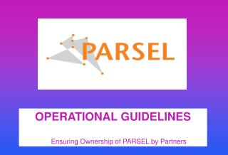 OPERATIONAL GUIDELINES        Ensuring Ownership of PARSEL by Partners