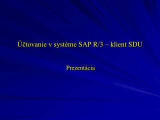 Účtovanie v systéme SAP R/3 – klient SDU
