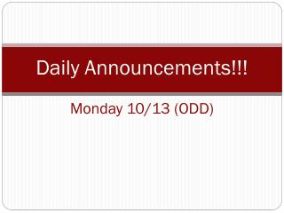 Daily Announcements!!! Monday  10/13 ( ODD )