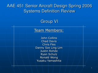 AAE 451 Senior Aircraft Design Spring 2006 Systems Definition Review Group VI