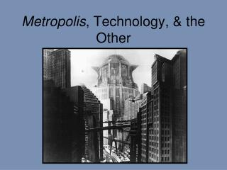 Metropolis , Technology, & the Other