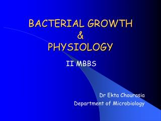 BACTERIAL GROWTH  & PHYSIOLOGY