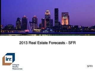 2013 Real Estate Forecasts - SFR