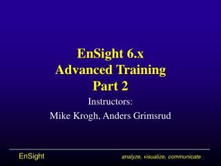 EnSight 6.x Advanced Training Part 2