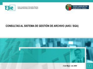 CONSULTAS AL SISTEMA DE GESTIÓN DE ARCHIVO (AKS / SGA)