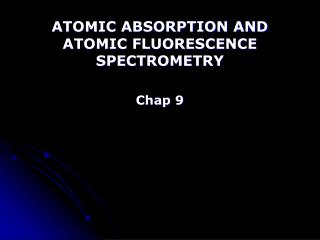 ATOMIC ABSORPTION AND ATOMIC FLUORESCENCE SPECTROMETRY Chap 9