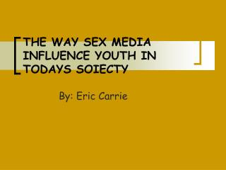 THE WAY SEX MEDIA INFLUENCE YOUTH IN TODAYS SOIECTY