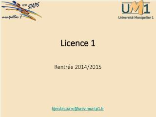 Licence 1 Rentrée 2014/2015 kjerstin.torre@univ-montp1.fr