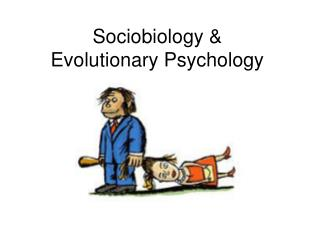 Sociobiology &  Evolutionary Psychology