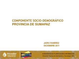 COMPONENTE SOCIO-demográfico  PROVINCIA  DE  SUMAPAZ JAIRO RAMÍREZ DICIEMBRE 2011