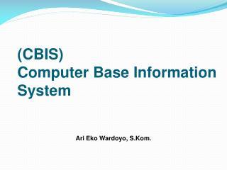 (CBIS)  Computer Base Information System