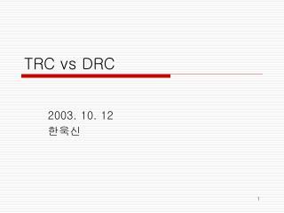 TRC vs DRC