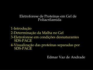 Eletroforese de Proteínas em Gel de Poliacrilamida 1-Introdução 2-Determinação da Malha no Gel